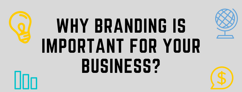Why Branding is important for your business