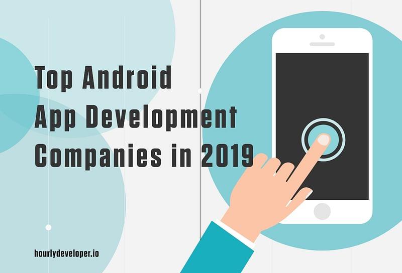 Top Android app development companies - HourlyDeveloper.io
