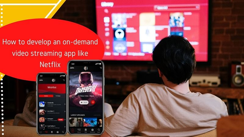 How to develop an on-demand video streaming app like Netflix