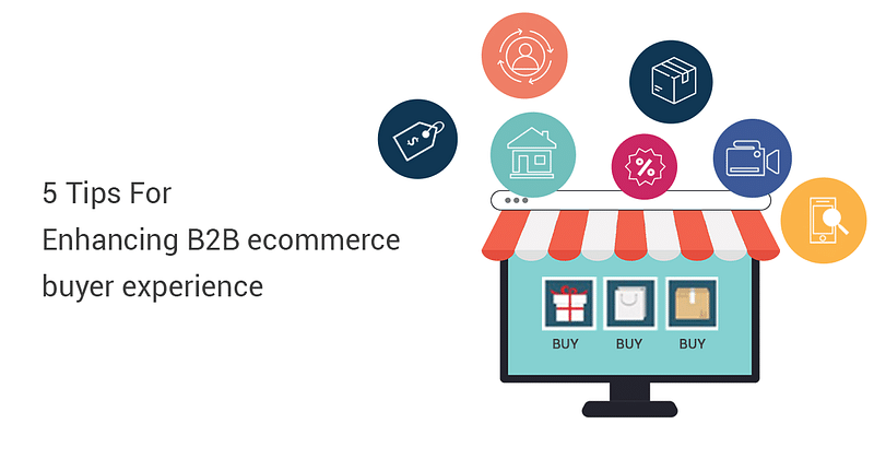 5 Tips for Enhancing B2B e-commerce Buyer Experience