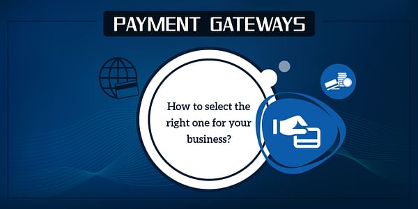 Things to be kept in mind while Choosing a Payment Gateway