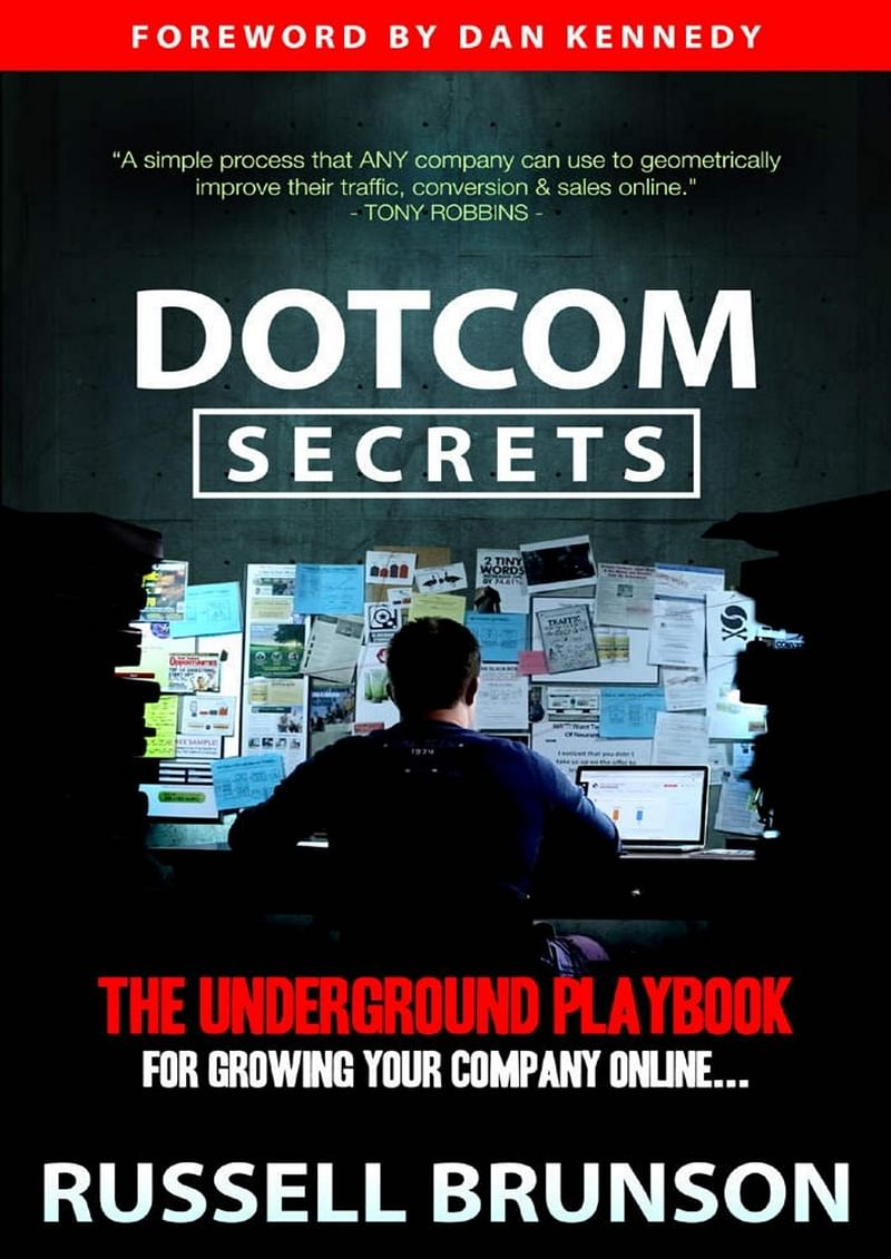 Dotcom Secret: The Underground Yard to Grow Your Online Business