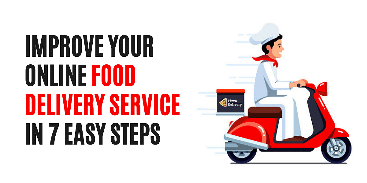 Improve Your Online Food Delivery Service In 7 Easy Steps
