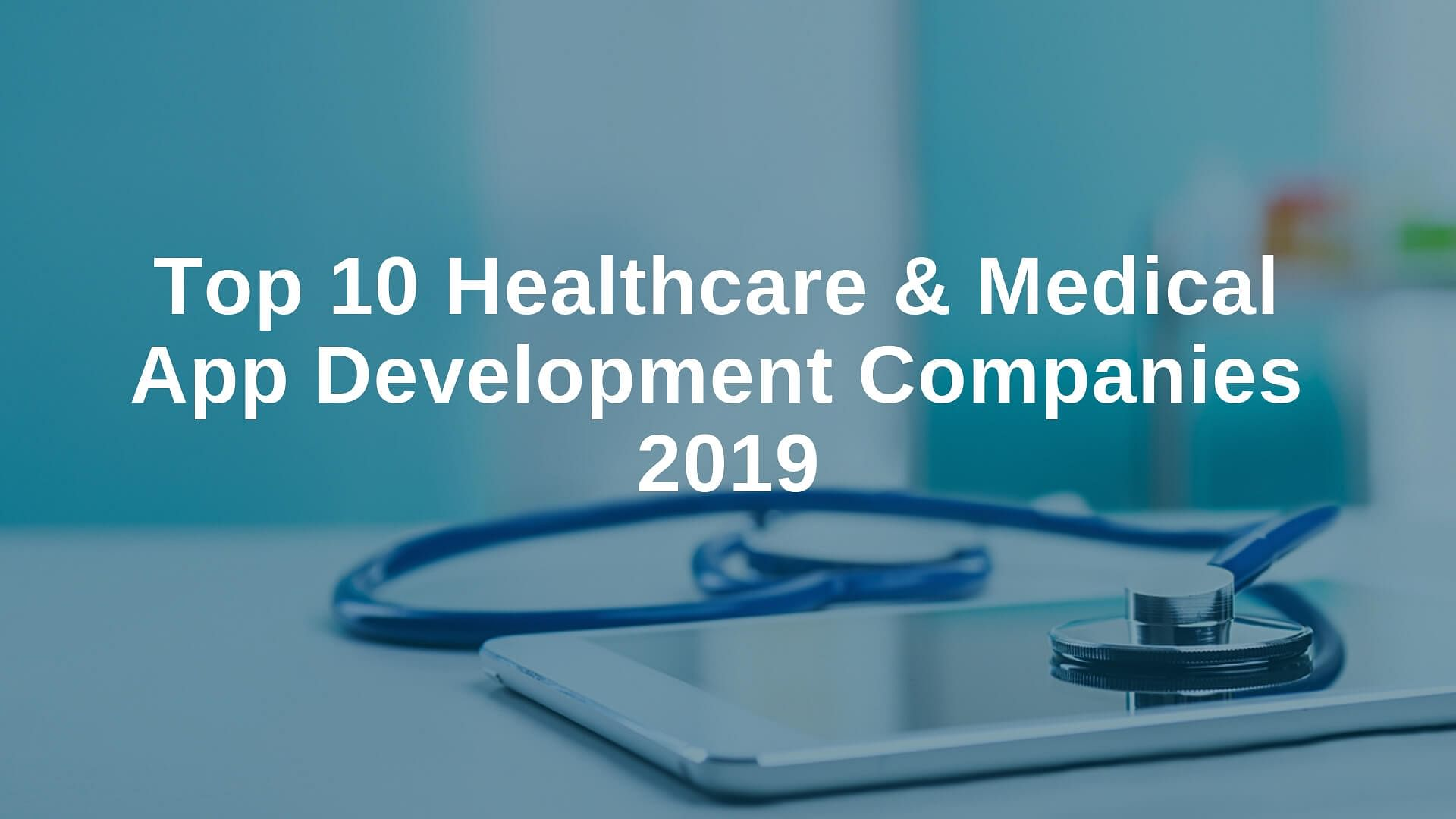 Top 10 Healthcare App Development Companies 2019