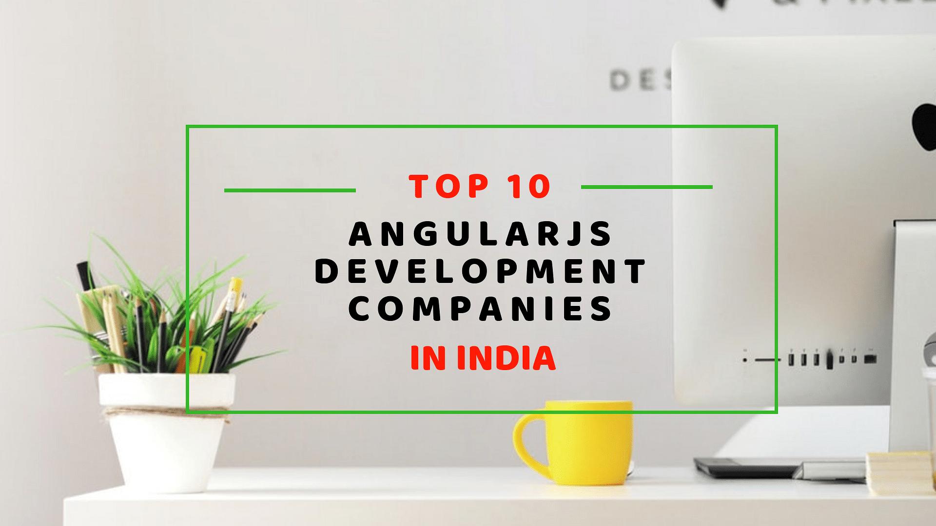 Top 10 AngularJS Development Companies in India