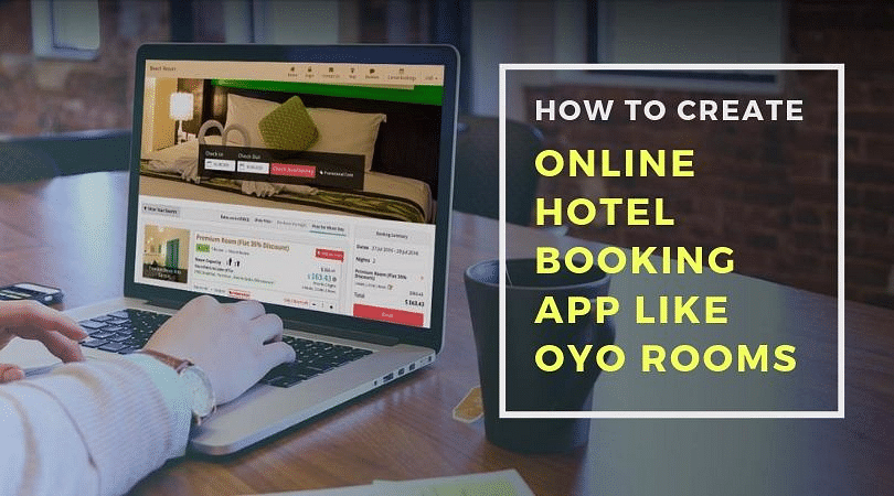 How to Create an Online Hotel Booking App Like OYO Rooms