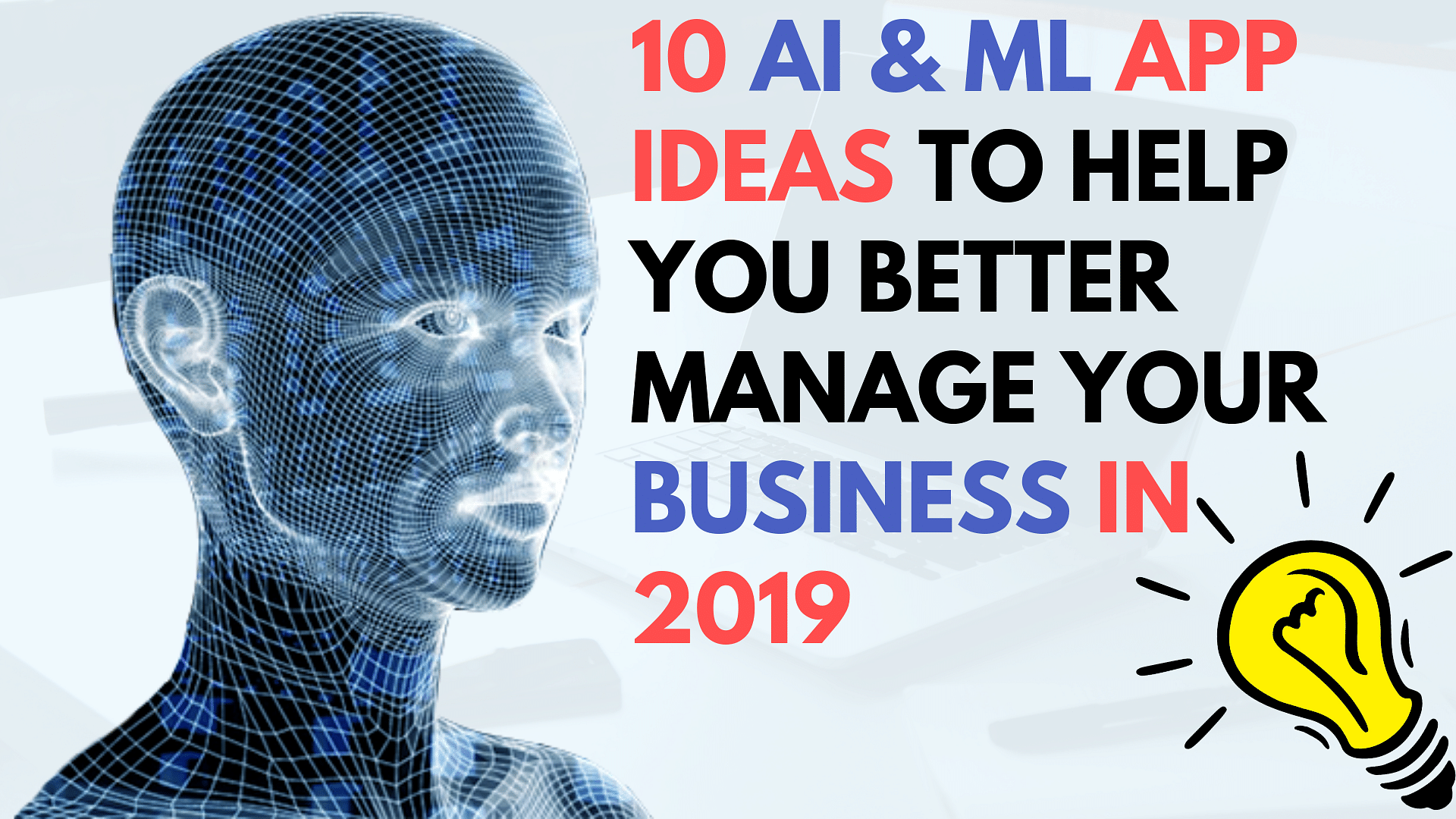 10 AI & ML App Ideas to Help you in Better Business Management - 2019