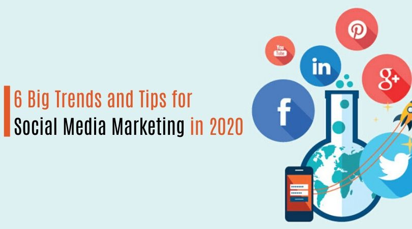 6 Big Trends and Tips for Social Media Marketing in 2020