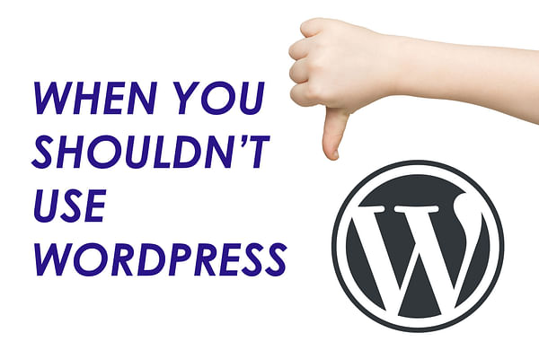 3 Times When Using WordPress (or any CMS) to Build Your Website is a Bad Idea