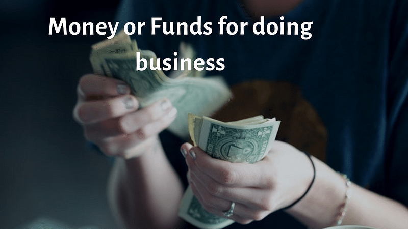 What amount of money or funds are required to start a business and how to get them?