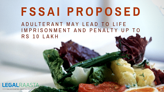 The Food safety and standards authority of India (FSSAI) had issued a draft of amendments to Food Safety and Standards (FSS) Act and recommended a stringent punishment of life imprisonment and fine of Rs. 10 lakhs to the person nabbed in case of food adulteration.