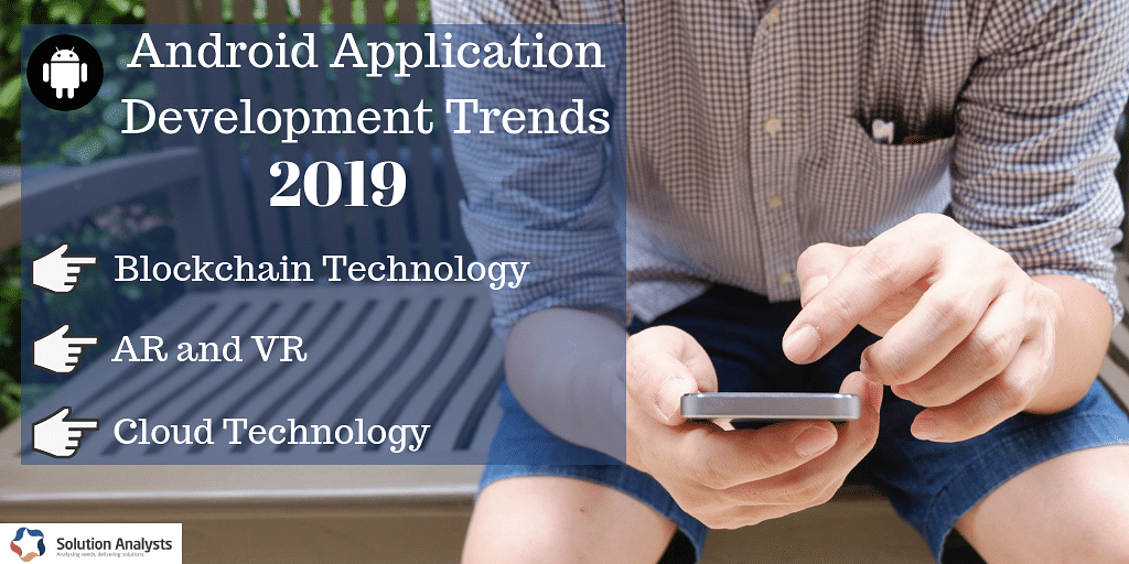 Top 10+ Android Application Development Trends to Watch in