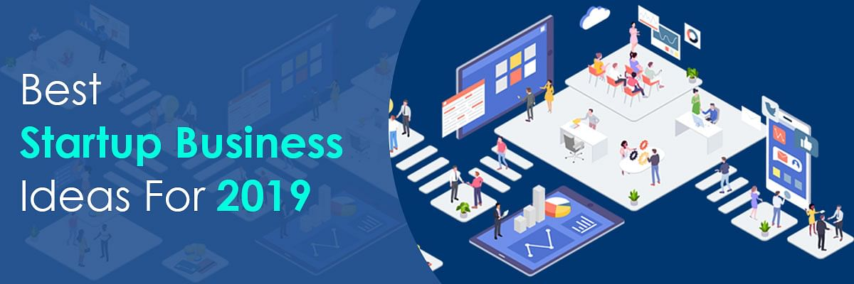 Top 10 Best Startup Business Ideas To Opt For In 2019