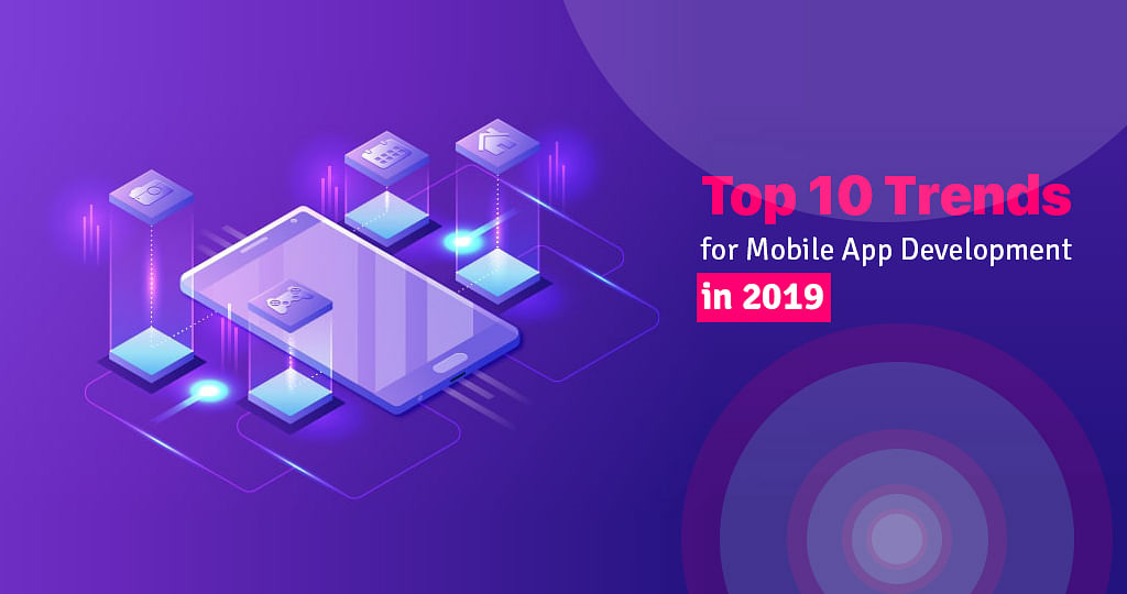Top 10 Trends for Mobile App Development in 2019