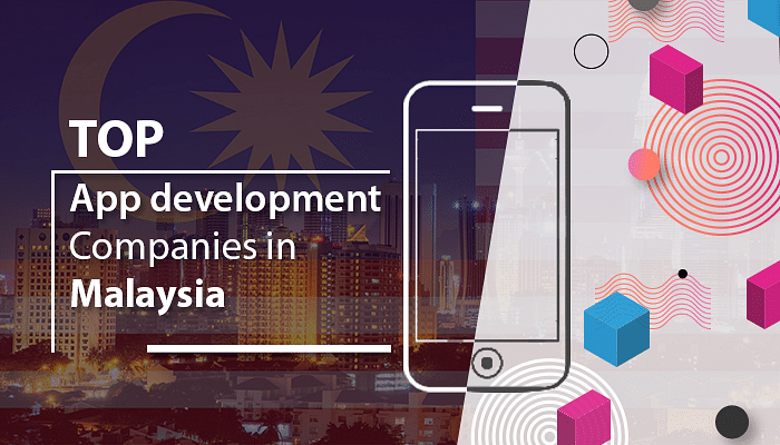 List of Top App development Companies in Malaysia