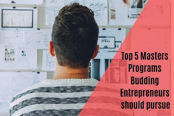 Top 5 Masters Programs Budding Entrepreneurs should pursue