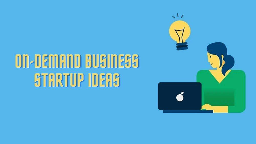 On-demand Business Startup Ideas for Entrepreneurs in 2020
