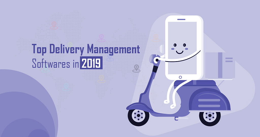 Top Delivery Management Softwares in 2019