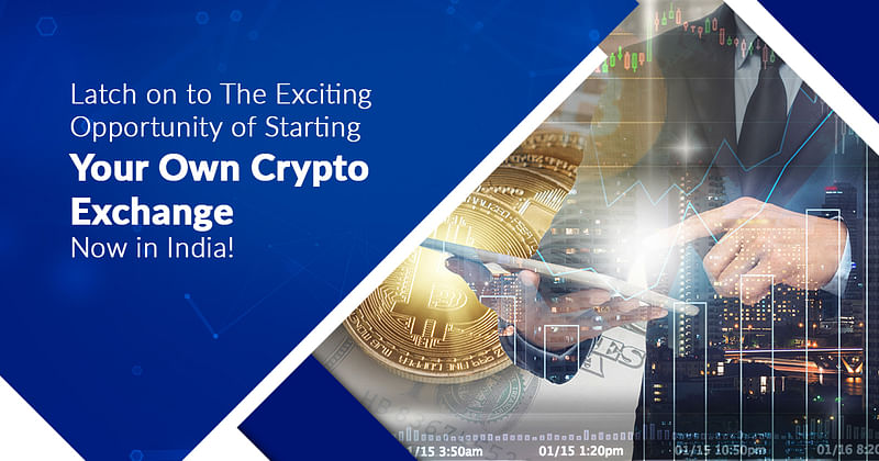 Latch on to the exciting opportunity of starting your own crypto exchange now in India!