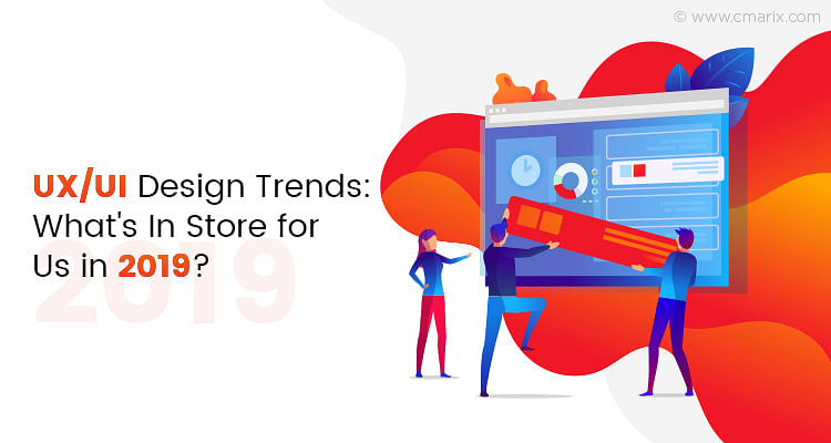 UX/UI Design Trends: What's In Store for Us in 2019?