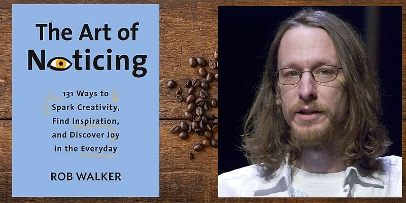 How curiosity and observation lead to innovation: Rob Walker, author, 'The Art of Noticing'