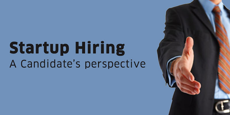 Why Some Companies Are Trying To Hire >> Startup Hiring A Candidate S Perspective