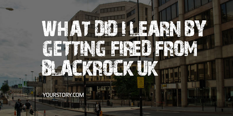 What Did I Learn By Getting Fired From Blackrock UK