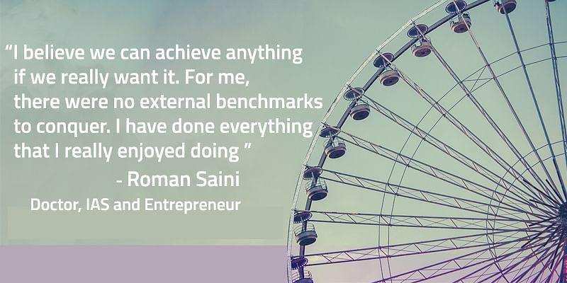 Doctor, IAS and Entrepreneur: Meet Roman Saini