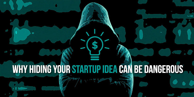 Why hiding your startup idea can prove detrimental to your growth