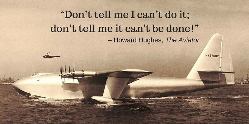 Image result for don't tell me can't be done howard hughes