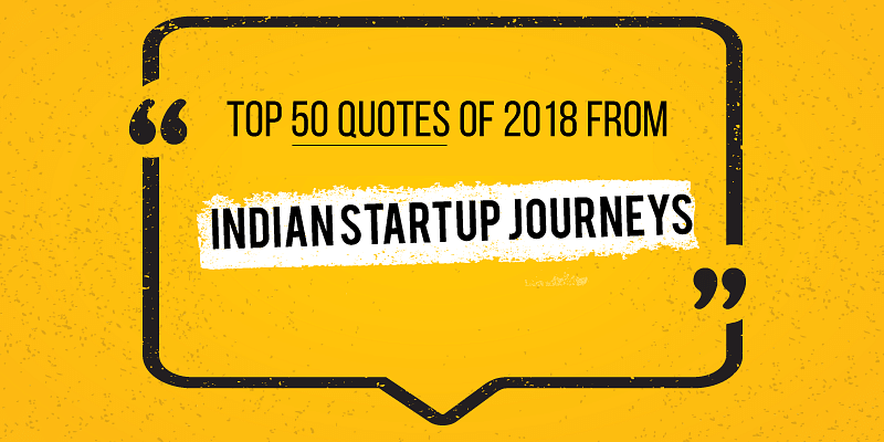 Startups Are The Truest Passion Projects Top 50 Quotes From