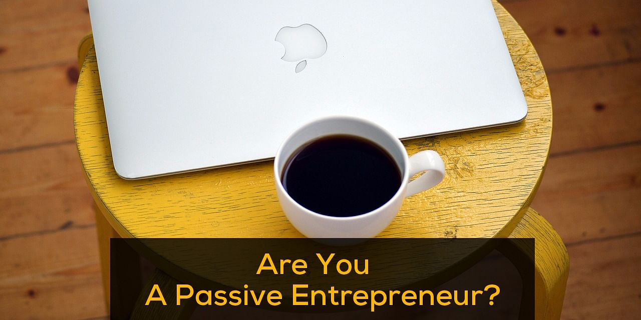 Don't be a Passive Entrepreneur!
