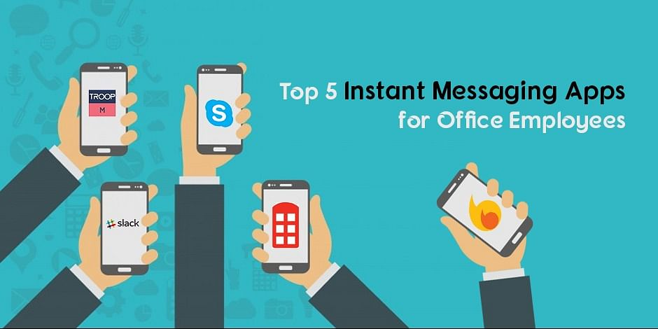 Top 5 Instant Messaging Apps For Office Employees
