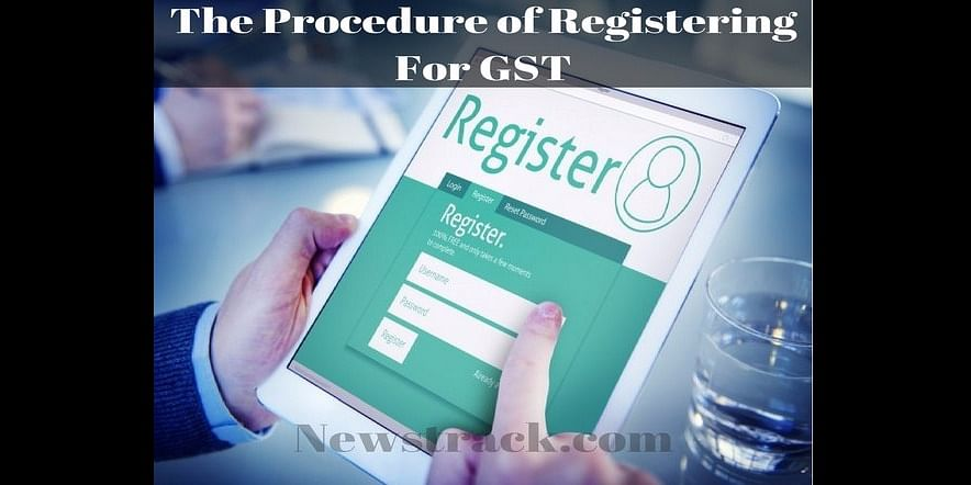 The Procedure of Registering For GST
