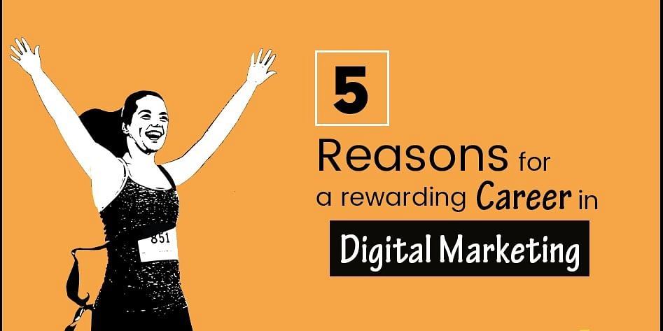 Top 5 Reasons for a Rewarding Career in Digital Marketing