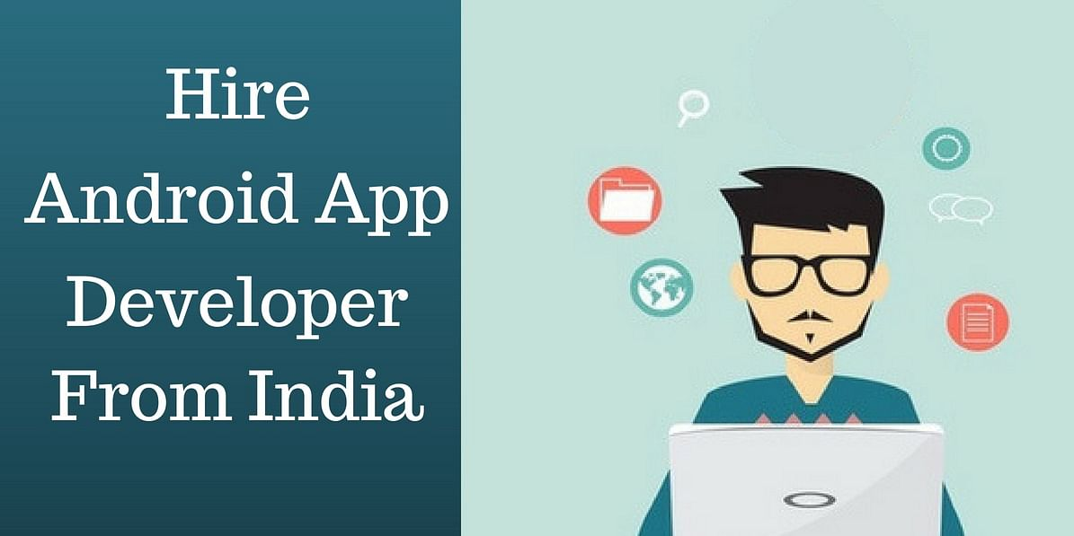 <b>Hire Android App Developer India</b>