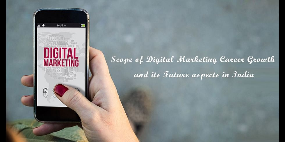 Scope of Digital Marketing Career Growth  and its Future aspects in India