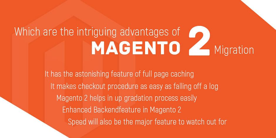 Which are the intriguing advantages of Magento 2 Migration