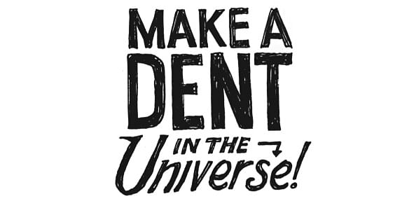 Make a dent in your Universe