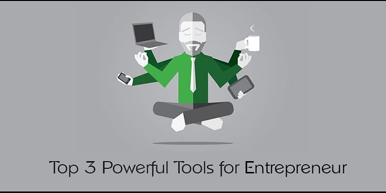 Top 3 Powerful Tools Every Entrepreneur Should Use