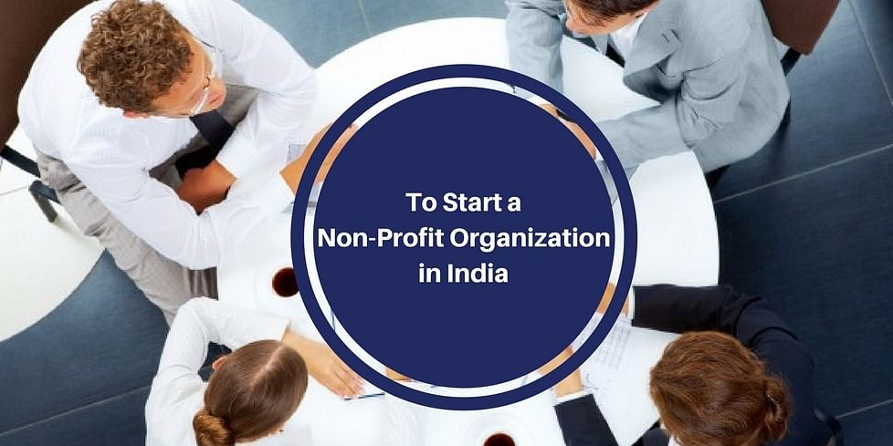 A checklist for entrepreneurs planning to start an Non Profit Organization in India like NGO, Trust, Society