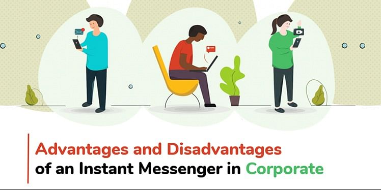 Advantages and Disadvantages of an Instant Messenger in Corporate