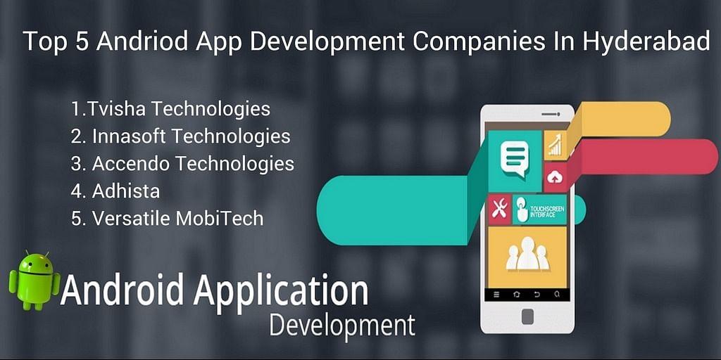 Top 5 best android app development companies in Hyderabad