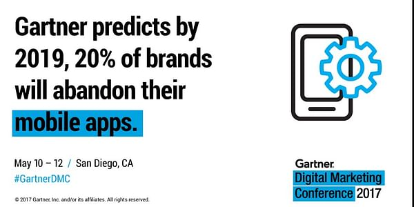 Gartner research predicts that by 2019, 20 percent of businesses will abandon their mobile apps.