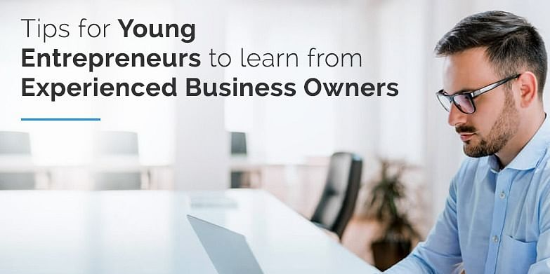 Tips for young entrepreneurs to learn from experienced business owners