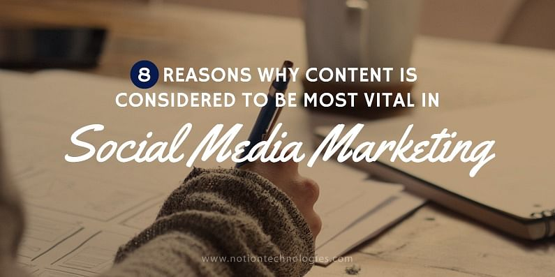 (Reasons Why Content is Considered to Be Most Vital in Social Media Marketing)