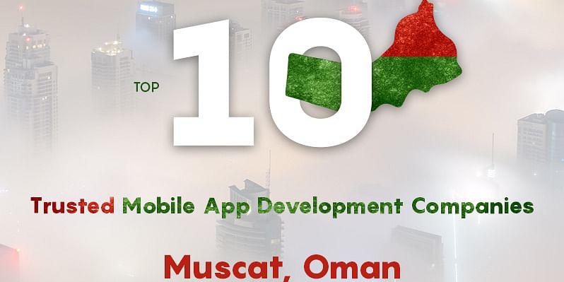 Top ten trusted mobile app development companies in Muscat, Oman