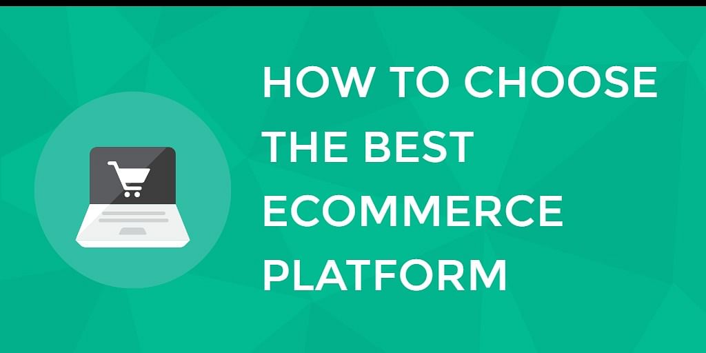 How to Choose the Best E-commerce Platform
