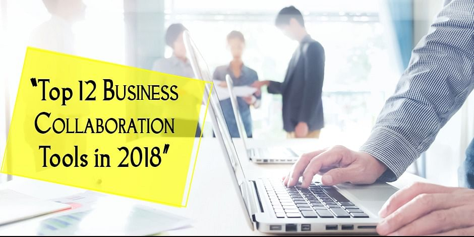 Top 12 Business Collaboration Tools in 2018