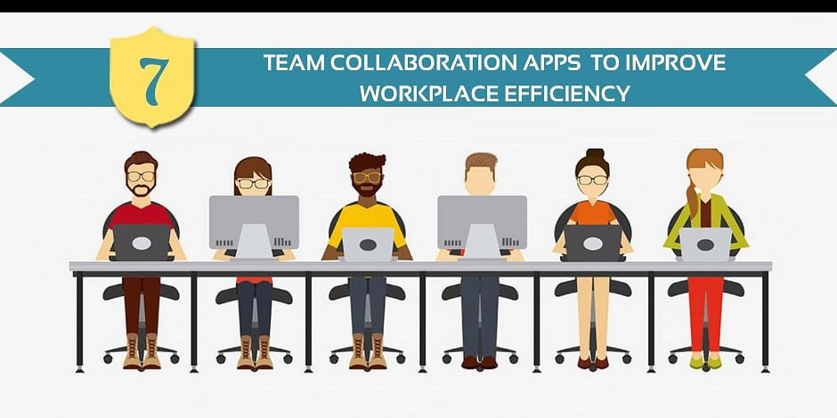 7 Team Collaboration Apps To Improve Workplace Efficiency